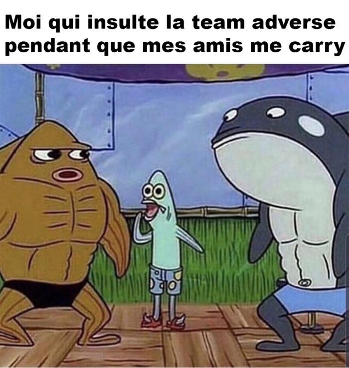 Moi qui insulte la team adverse