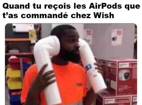 Les AirPods que t'as commandé chez Wish
